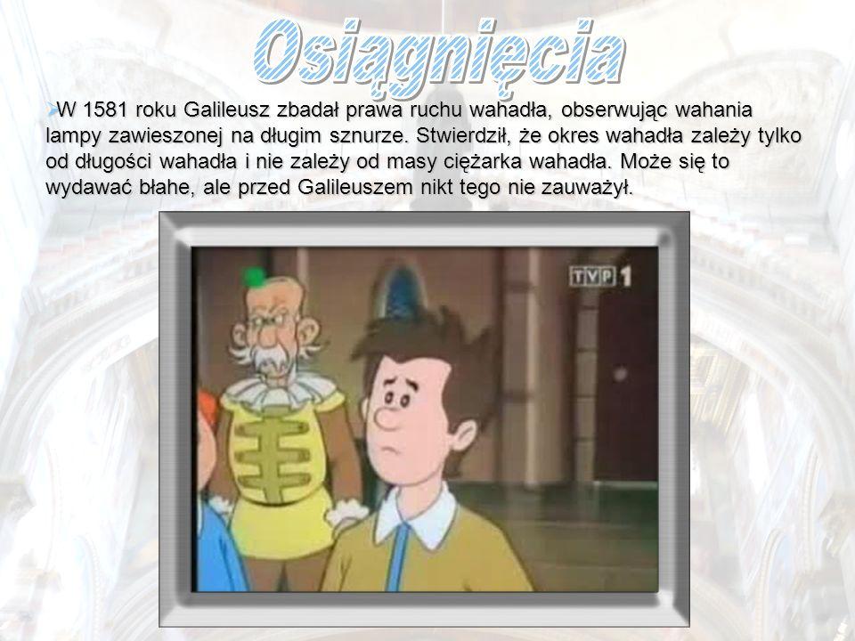 W 1581 roku Galileusz zbadał prawa ruchu wahadła, obserwując wahania lampy zawieszonej na długim sznurze. Stwierdził, że okres wahadła zależy tylko od