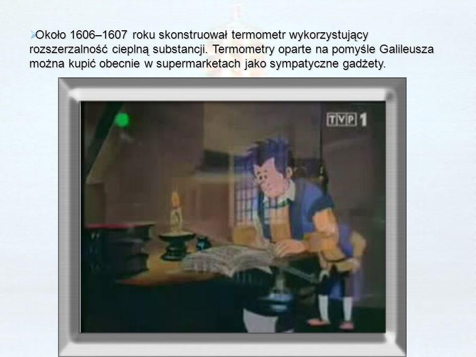 Około 1606–1607 roku skonstruował termometr wykorzystujący rozszerzalność cieplną substancji. Termometry oparte na pomyśle Galileusza można kupić obec