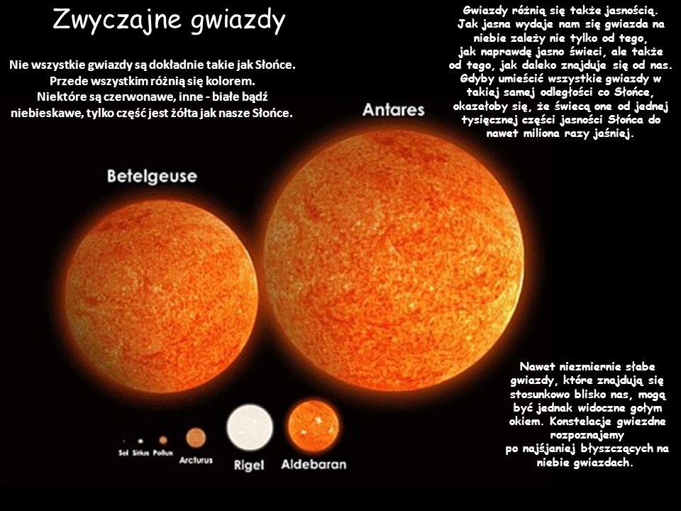 Zwyczajne gwiazdy Nie wszystkie gwiazdy są dokładnie takie jak Słońce. Przede wszystkim różnią się kolorem. Niektóre są czerwonawe, inne - białe bądź