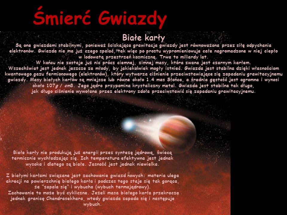 Śmierć Gwiazdy Białe karły Są one gwiazdami stabilnymi, ponieważ ściskająca grawitacja gwiazdy jest równoważona przez siłę odpychania elektronów. Gwia