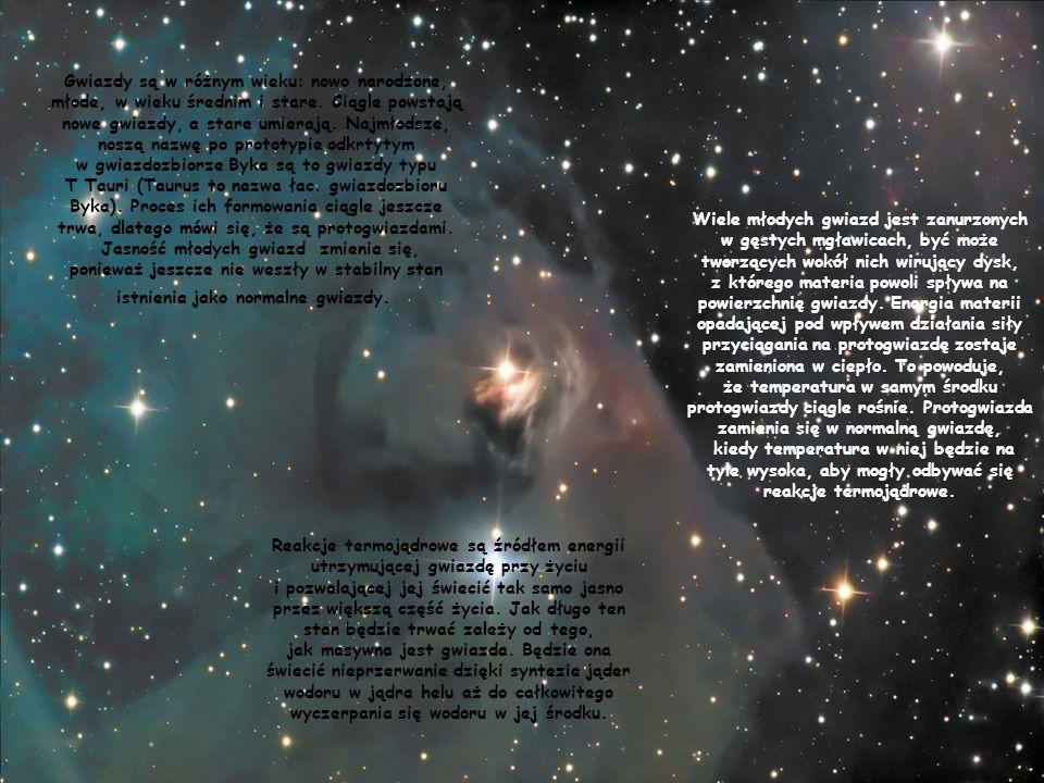 Gwiazdy są w różnym wieku: nowo narodzone, młode, w wieku średnim i stare. Ciągle powstają nowe gwiazdy, a stare umierają. Najmłodsze, noszą nazwę po