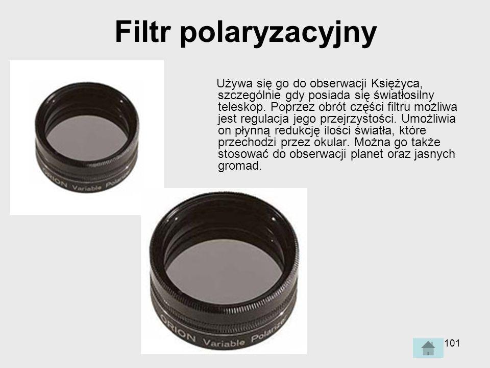 101 Filtr polaryzacyjny Używa się go do obserwacji Księżyca, szczególnie gdy posiada się światłosilny teleskop.