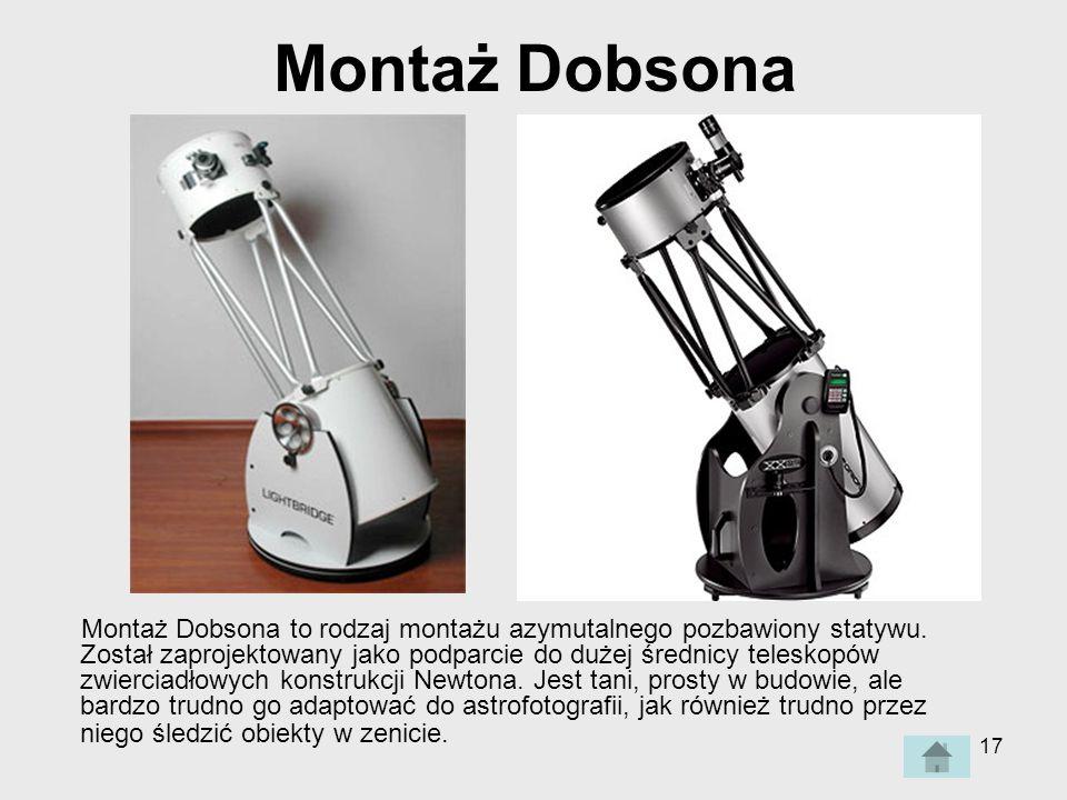 17 Montaż Dobsona Montaż Dobsona to rodzaj montażu azymutalnego pozbawiony statywu.