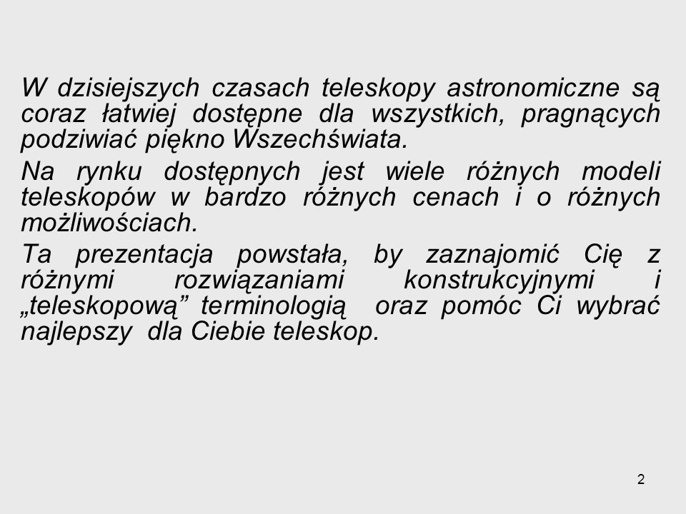 13 Przykład rozbudowy teleskopu, kolejne zakupy i nowe możliwości Zakup sprzętu astronomicznego nie jest tani, sprawdź czy istnieje możliwość stopniowej rozbudowy twojego teleskopu w taki sposób, aby można go było wykorzystywać na każdym etapie.