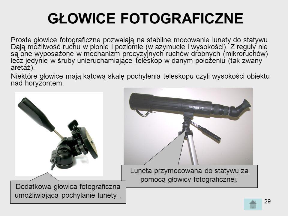 29 GŁOWICE FOTOGRAFICZNE Proste głowice fotograficzne pozwalają na stabilne mocowanie lunety do statywu.