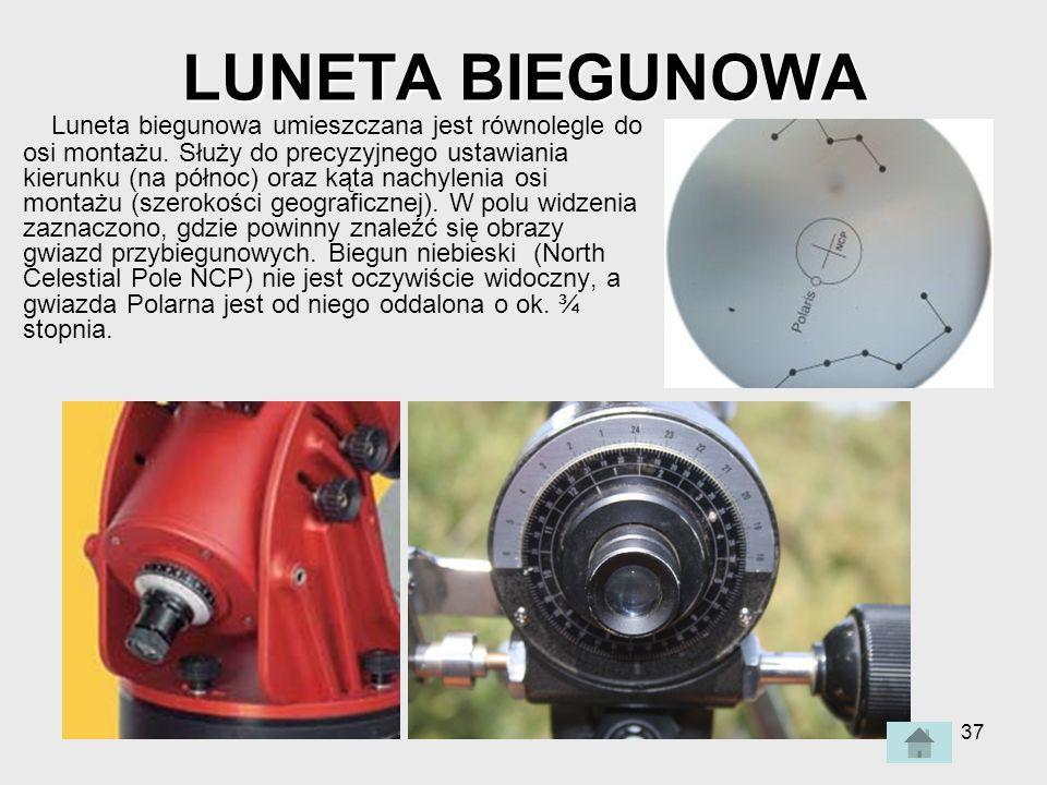 37 LUNETA BIEGUNOWA Luneta biegunowa umieszczana jest równolegle do osi montażu.