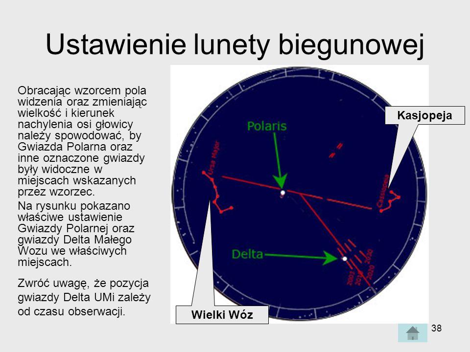 38 Ustawienie lunety biegunowej Wielki Wóz Kasjopeja Obracając wzorcem pola widzenia oraz zmieniając wielkość i kierunek nachylenia osi głowicy należy spowodować, by Gwiazda Polarna oraz inne oznaczone gwiazdy były widoczne w miejscach wskazanych przez wzorzec.