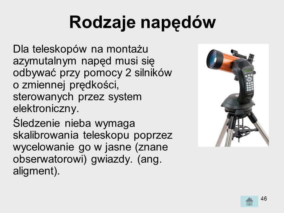 46 Rodzaje napędów Dla teleskopów na montażu azymutalnym napęd musi się odbywać przy pomocy 2 silników o zmiennej prędkości, sterowanych przez system elektroniczny.
