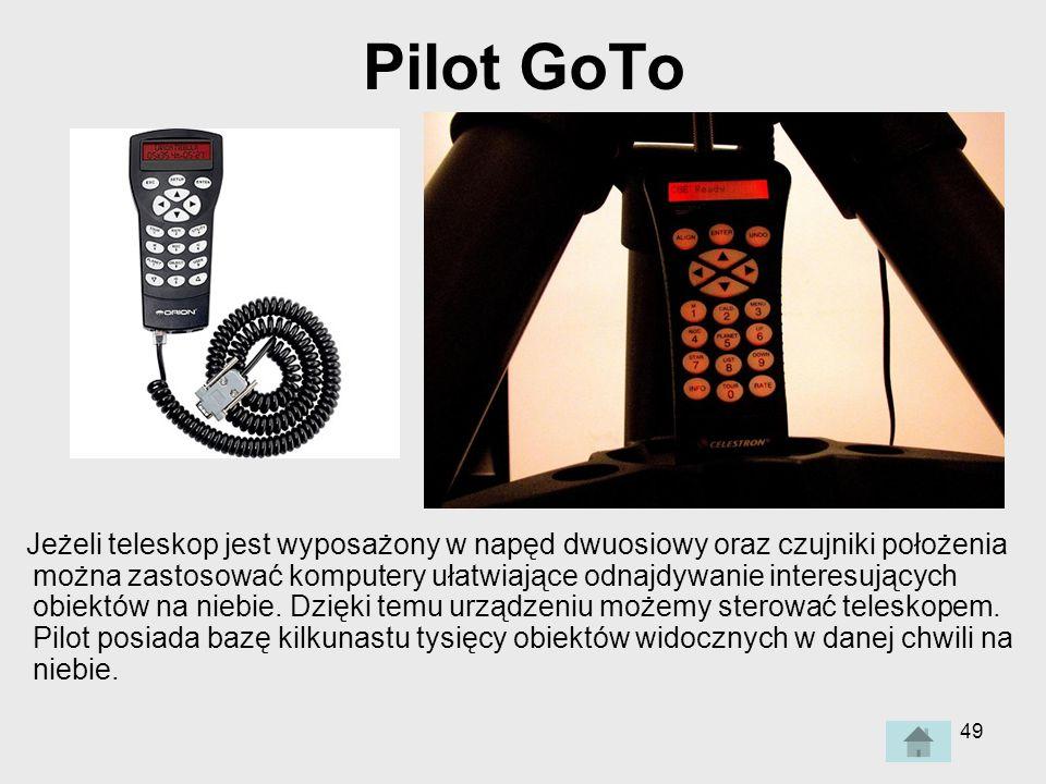 49 Pilot GoTo Jeżeli teleskop jest wyposażony w napęd dwuosiowy oraz czujniki położenia można zastosować komputery ułatwiające odnajdywanie interesujących obiektów na niebie.