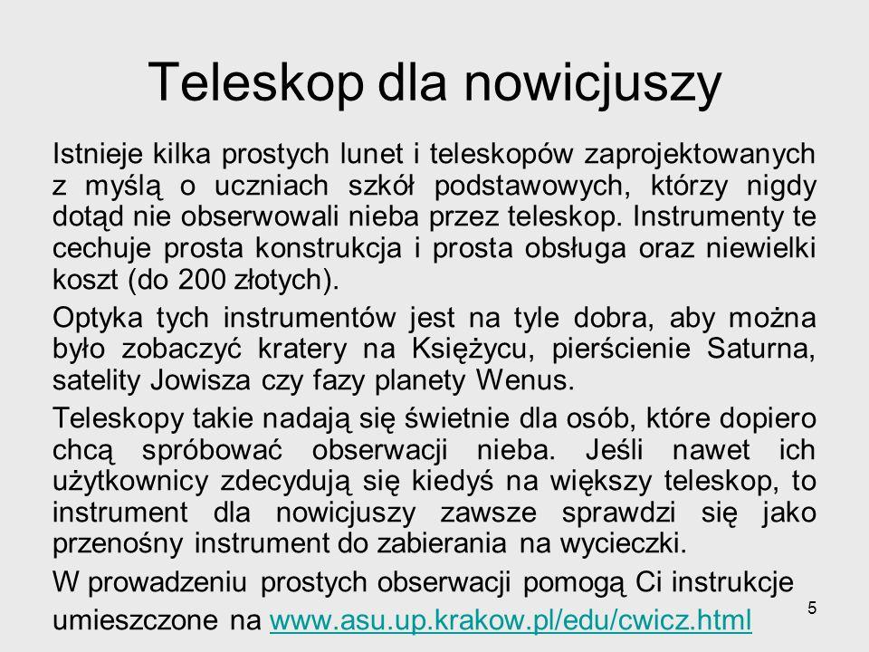 106 Polecane strony internetowe: www.astrokrak.pl teleskopy.pl deltaoptical.pl www.ioptron.com www.celestron.com/ www.meade.com www.skywatchertelescope.net www.vixenoptics.com