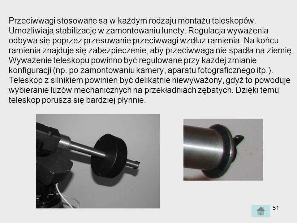 51 Przeciwwagi stosowane są w każdym rodzaju montażu teleskopów.