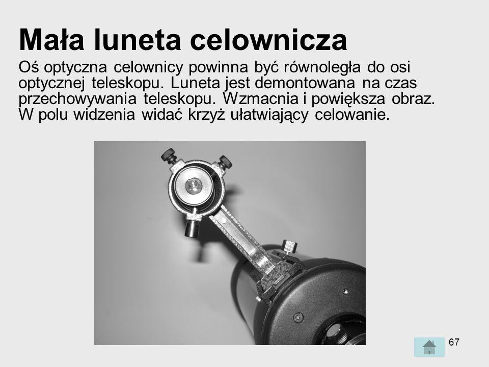 67 Mała luneta celownicza Oś optyczna celownicy powinna być równoległa do osi optycznej teleskopu.