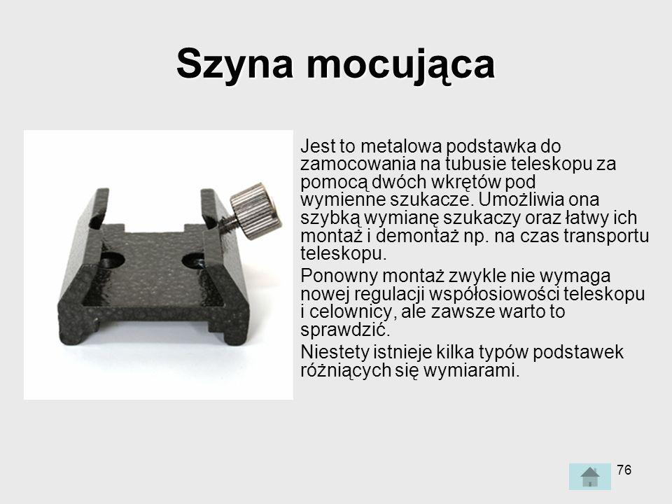76 Szyna mocująca Jest to metalowa podstawka do zamocowania na tubusie teleskopu za pomocą dwóch wkrętów pod wymienne szukacze.