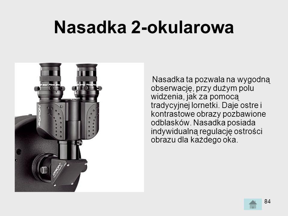 84 Nasadka 2-okularowa Nasadka ta pozwala na wygodną obserwację, przy dużym polu widzenia, jak za pomocą tradycyjnej lornetki.