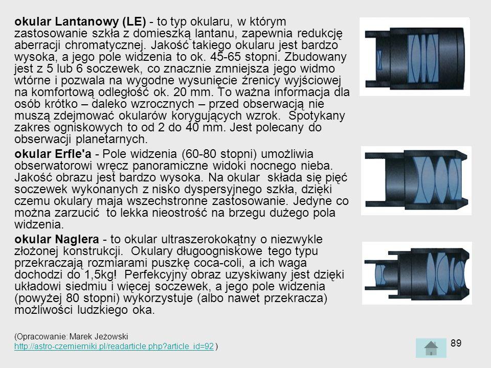 89 okular Lantanowy (LE) - to typ okularu, w którym zastosowanie szkła z domieszką lantanu, zapewnia redukcję aberracji chromatycznej.