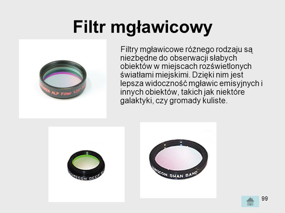 99 Filtr mgławicowy Filtry mgławicowe różnego rodzaju są niezbędne do obserwacji słabych obiektów w miejscach rozświetlonych światłami miejskimi.