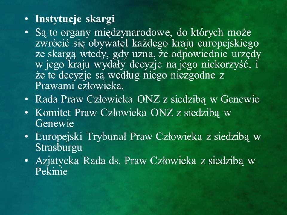 Instytucje skargi Są to organy międzynarodowe, do których może zwrócić się obywatel każdego kraju europejskiego ze skargą wtedy, gdy uzna, że odpowied