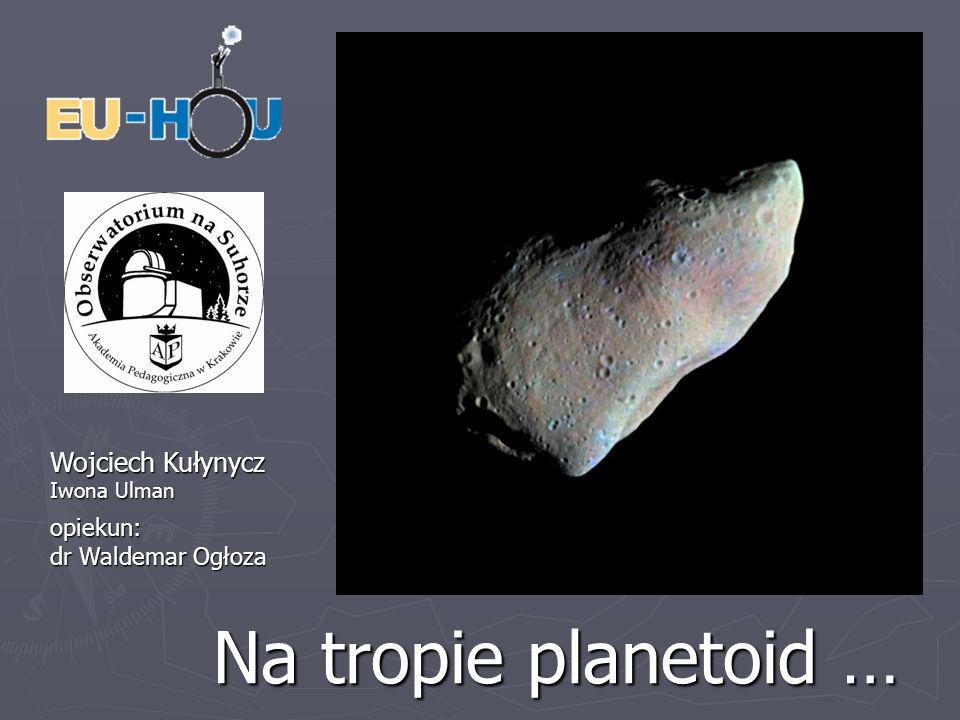 Na tropie planetoid … Wojciech Kułynycz Iwona Ulman opiekun: dr Waldemar Ogłoza