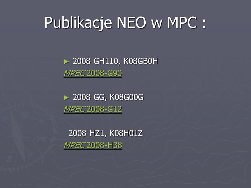 Publikacje NEO w MPC : 2008 GH110, K08GB0H 2008 GH110, K08GB0H MPEC 2008-G90MPEC 2008-G90 MPEC 2008-G90 MPEC 2008-G90 2008 GG, K08G00G 2008 GG, K08G00