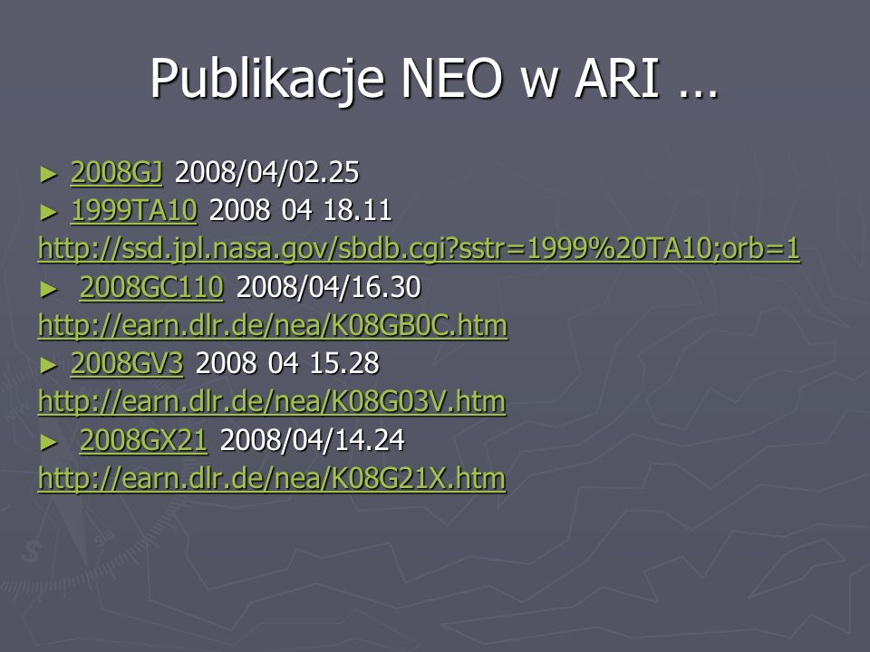 Publikacje NEO w ARI … 2008GJ 2008/04/02.25 2008GJ 2008/04/02.25 2008GJ 1999TA10 2008 04 18.11 1999TA10 2008 04 18.11 1999TA10 http://ssd.jpl.nasa.gov