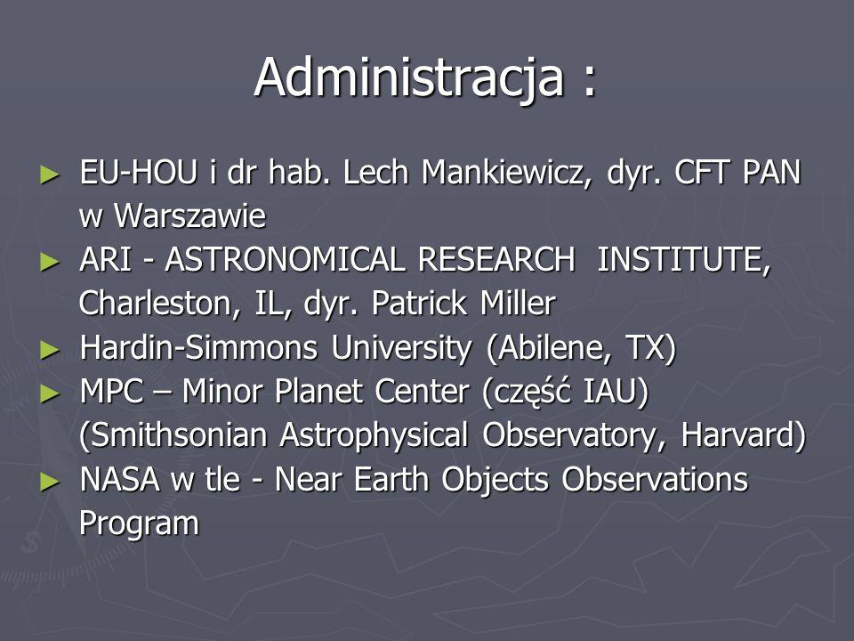 Administracja : EU-HOU i dr hab. Lech Mankiewicz, dyr. CFT PAN EU-HOU i dr hab. Lech Mankiewicz, dyr. CFT PAN w Warszawie w Warszawie ARI - ASTRONOMIC