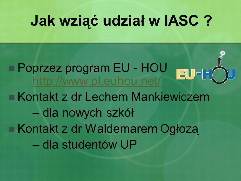 Jak wziąć udział w IASC ? Poprzez program EU - HOU http://www.pl.euhou.net/ http://www.pl.euhou.net/ Kontakt z dr Lechem Mankiewiczem – dla nowych szk