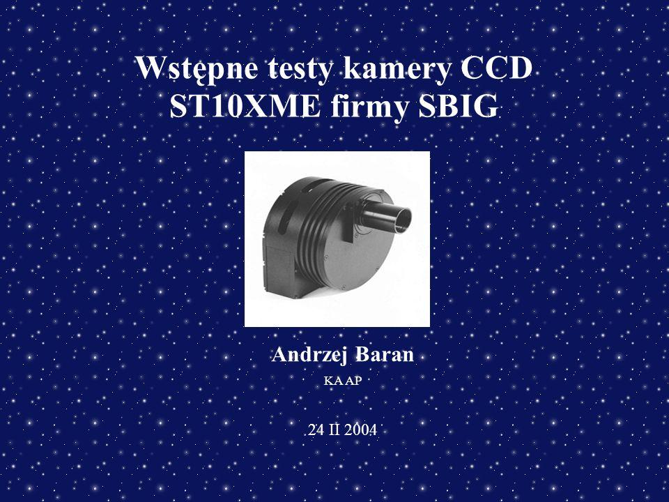 Wstępne testy kamery CCD ST10XME firmy SBIG Andrzej Baran KA AP 24 II 2004
