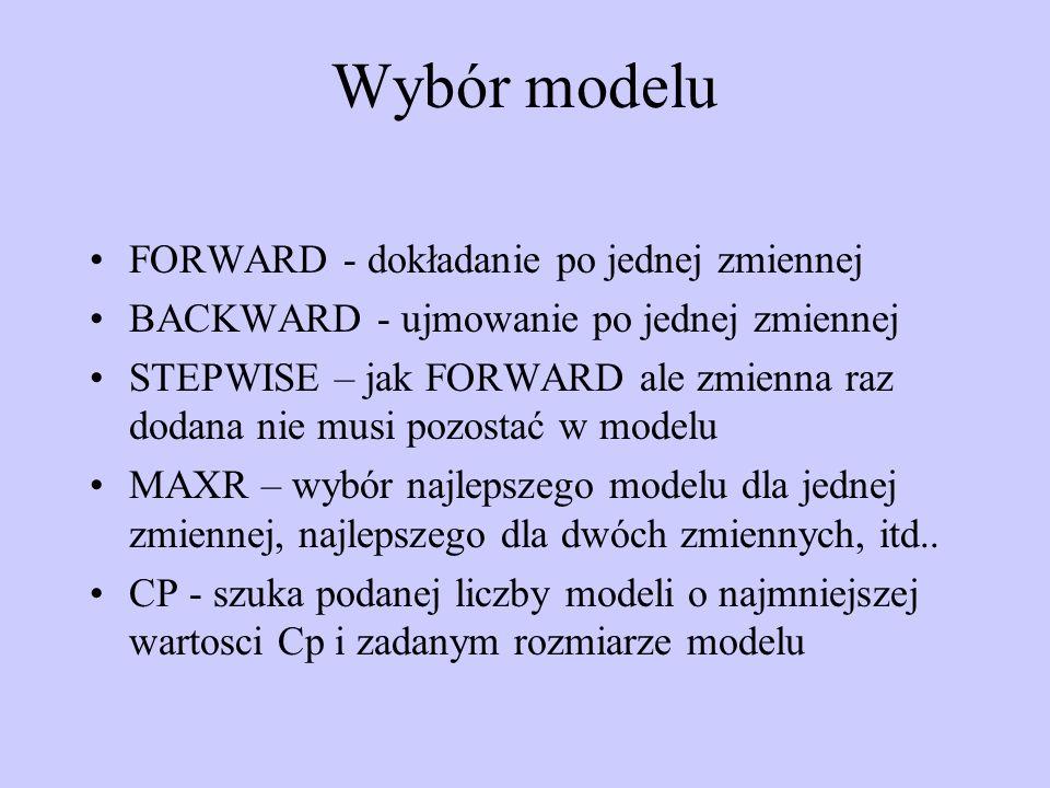 Wybór modelu FORWARD - dokładanie po jednej zmiennej BACKWARD - ujmowanie po jednej zmiennej STEPWISE – jak FORWARD ale zmienna raz dodana nie musi po
