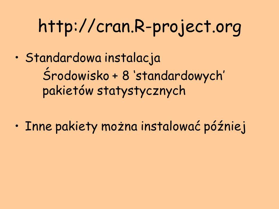 http://cran.R-project.org Standardowa instalacja Środowisko + 8 standardowych pakietów statystycznych Inne pakiety można instalować później