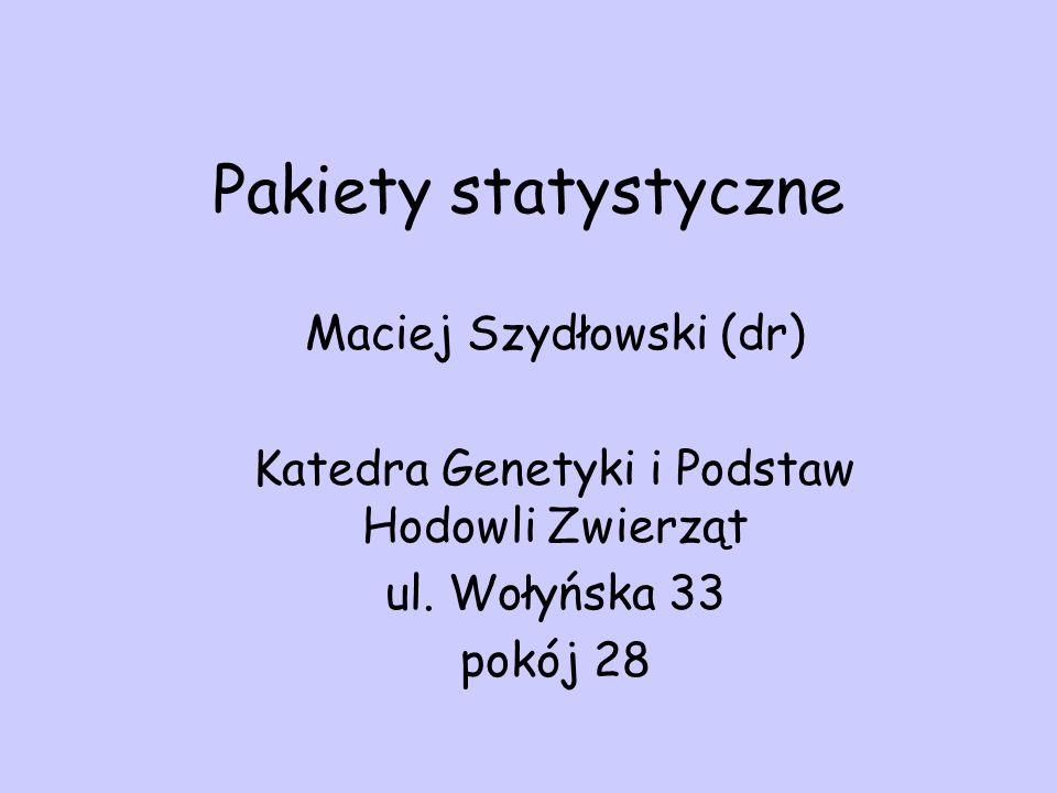 Pakiety statystyczne Maciej Szydłowski (dr) Katedra Genetyki i Podstaw Hodowli Zwierząt ul. Wołyńska 33 pokój 28