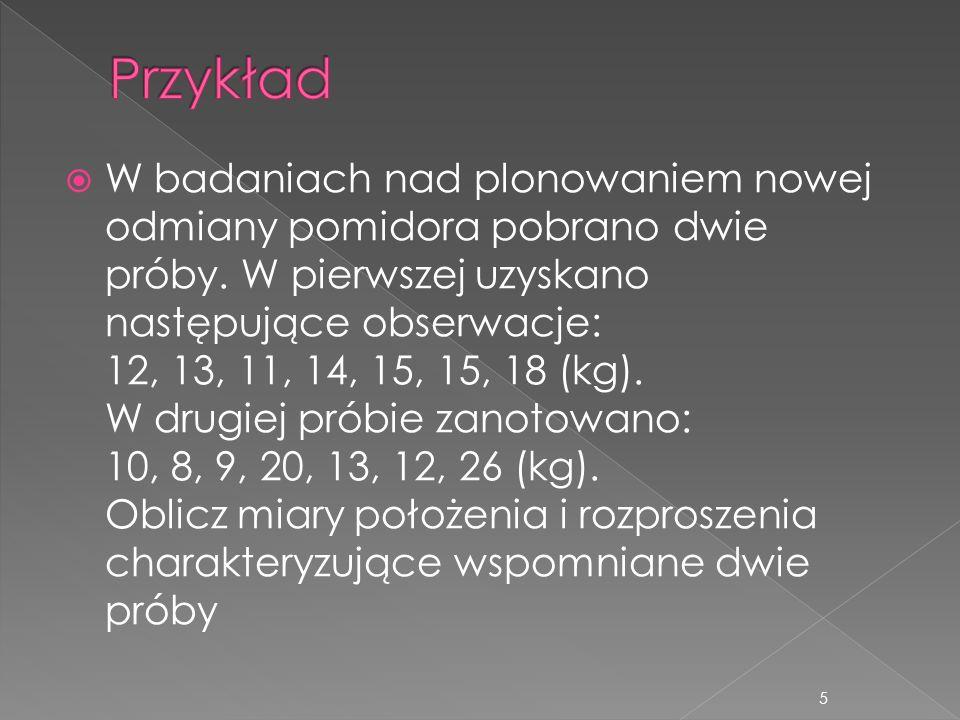 W badaniach nad plonowaniem nowej odmiany pomidora pobrano dwie próby. W pierwszej uzyskano następujące obserwacje: 12, 13, 11, 14, 15, 15, 18 (kg). W