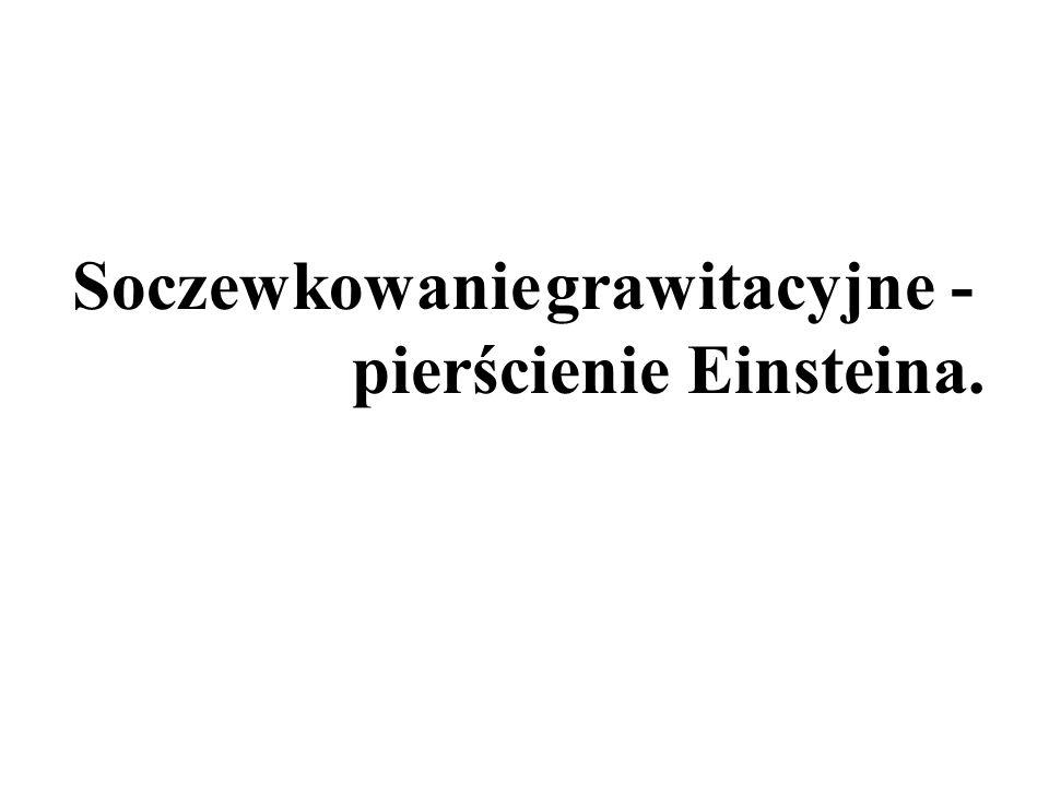 Soczewkowanie grawitacyjne - pierścienie Einsteina.