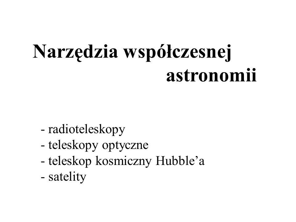 Narzędzia współczesnej astronomii - radioteleskopy - teleskopy optyczne - teleskop kosmiczny Hubblea - satelity