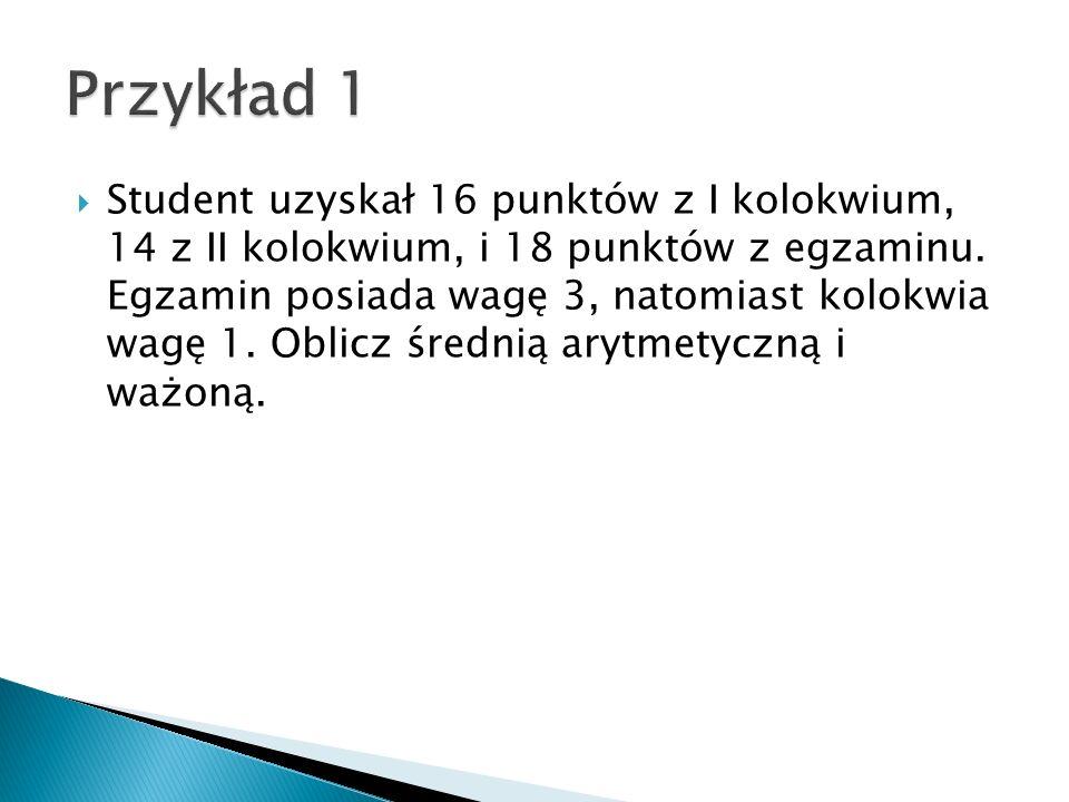 Student uzyskał 16 punktów z I kolokwium, 14 z II kolokwium, i 18 punktów z egzaminu.