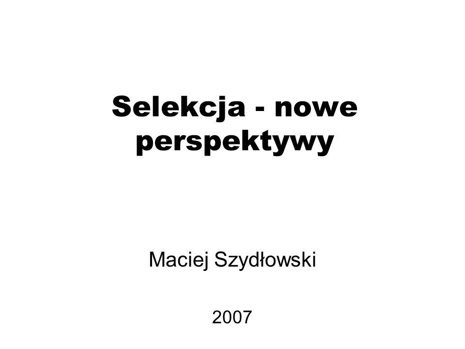 Selekcja - nowe perspektywy Maciej Szydłowski 2007
