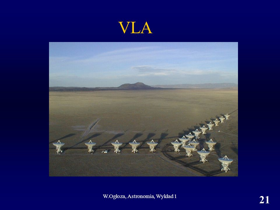 W.Ogłoza, Astronomia, Wykład 1 21 VLA