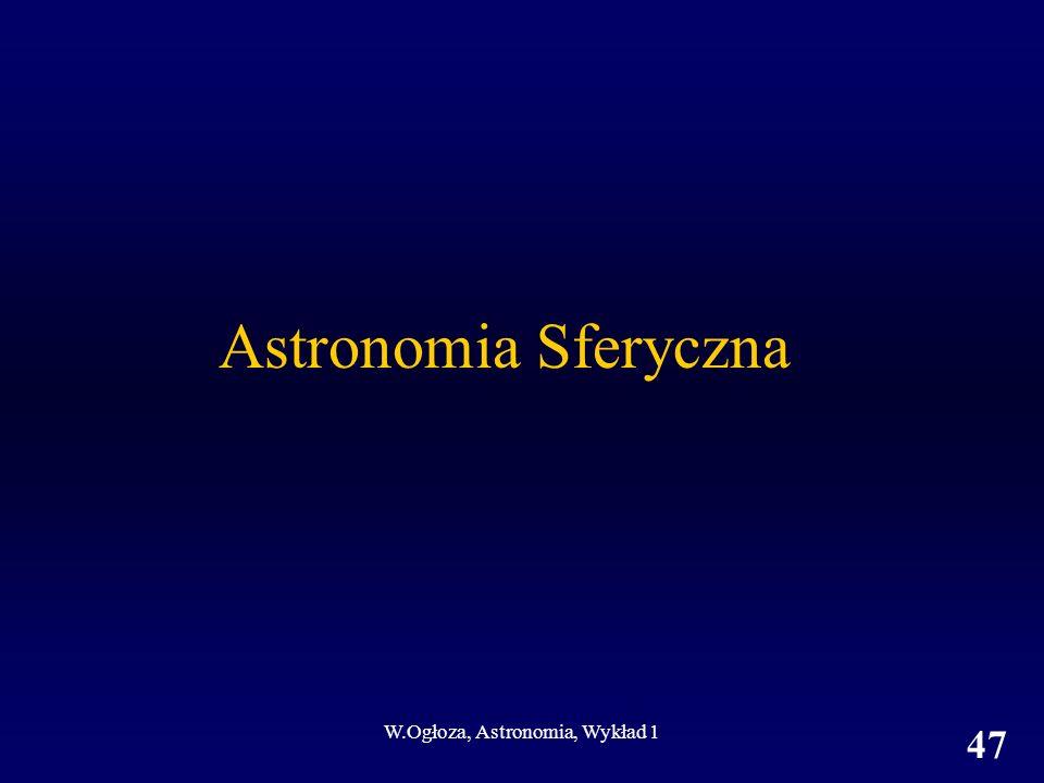 W.Ogłoza, Astronomia, Wykład 1 47 Astronomia Sferyczna