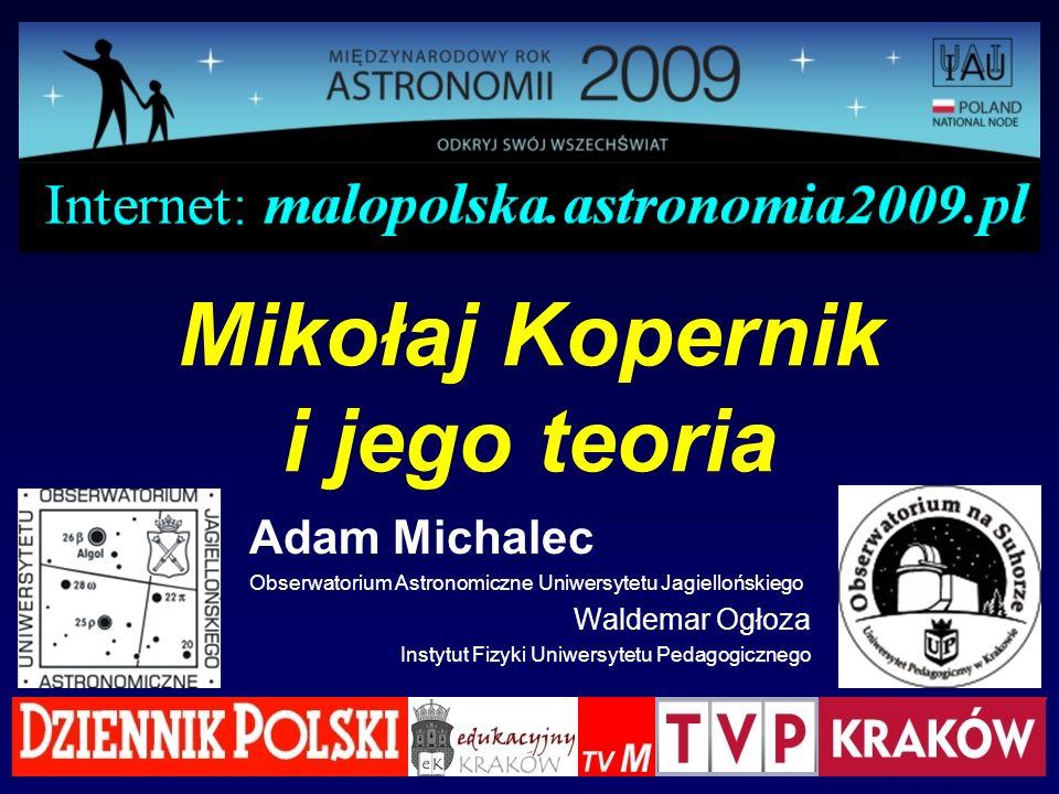 Mikołaj Kopernik i jego teoria Adam Michalec Obserwatorium Astronomiczne Uniwersytetu Jagiellońskiego Waldemar Ogłoza Instytut Fizyki Uniwersytetu Ped