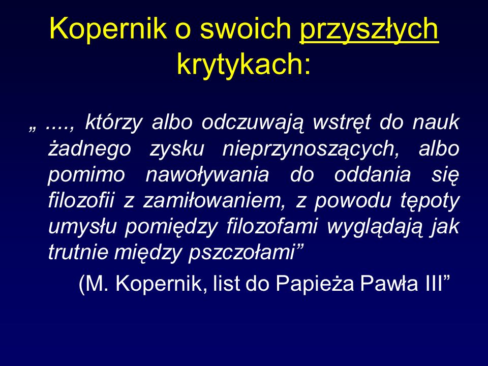 Kopernik o swoich przyszłych krytykach:...., którzy albo odczuwają wstręt do nauk żadnego zysku nieprzynoszących, albo pomimo nawoływania do oddania s