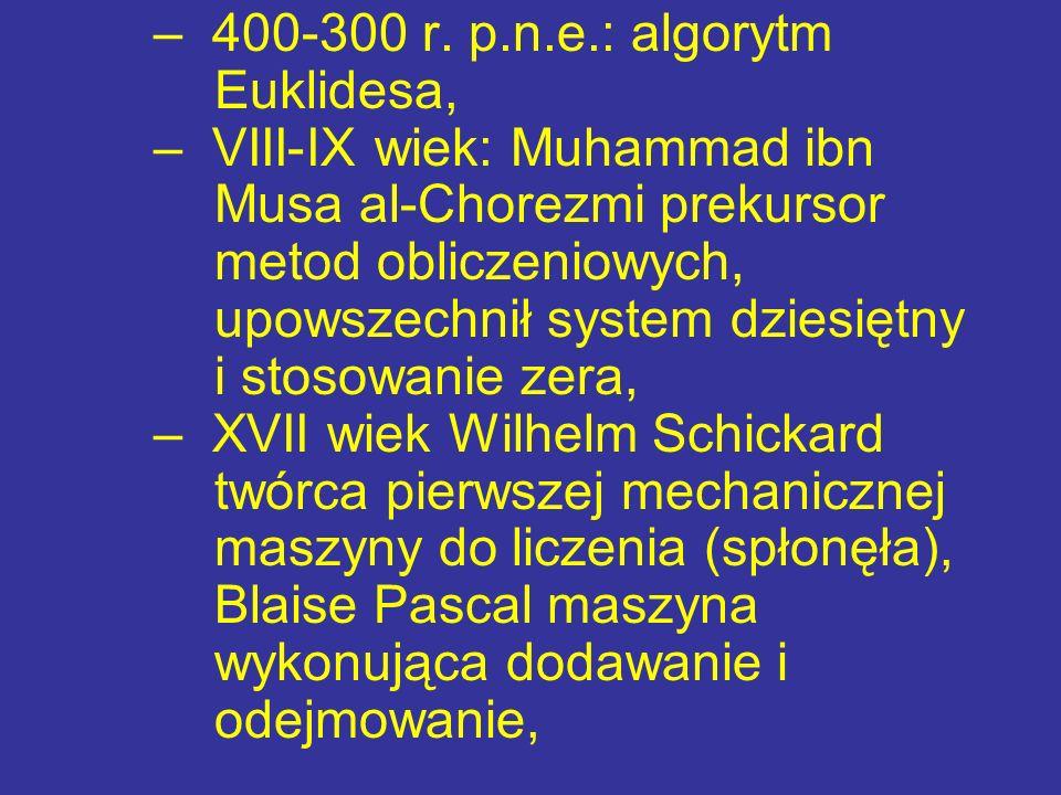 – XVII-XVIII wiek: Gottfried Wilhelm Leibnitz system dwójkowy, – XVIII i XIX: Charles Babbag – maszyna różnicowa, analityczna (program), Ada Augusta – pierwsza programistka, Herman Holerith – czytnik-sorter kart dziurkowanych, założył firmę IBM,