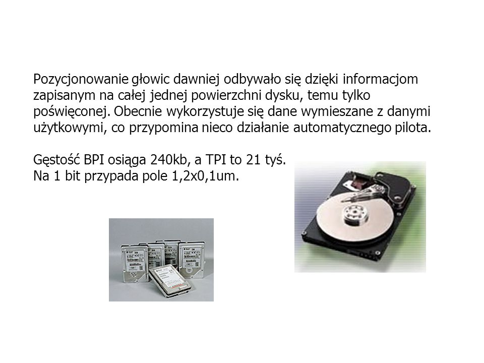 Pozycjonowanie głowic dawniej odbywało się dzięki informacjom zapisanym na całej jednej powierzchni dysku, temu tylko poświęconej. Obecnie wykorzystuj