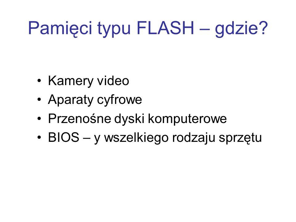 Pamięci typu FLASH – gdzie? Kamery video Aparaty cyfrowe Przenośne dyski komputerowe BIOS – y wszelkiego rodzaju sprzętu
