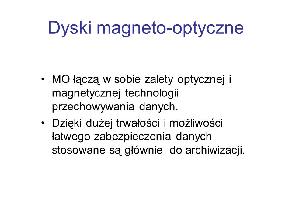 Dyski magneto-optyczne MO łączą w sobie zalety optycznej i magnetycznej technologii przechowywania danych. Dzięki dużej trwałości i możliwości łatwego