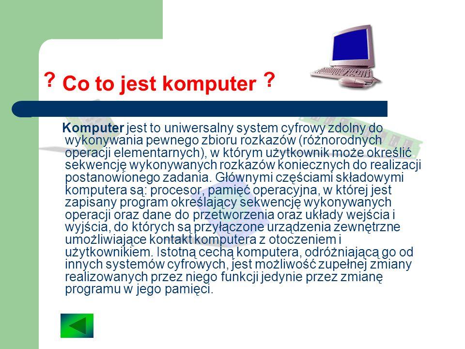 Spis treści Co to jest komputer ? Historia komputera PC. Budowa komputera. Pytania. Pytania