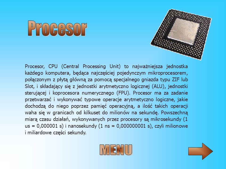 Procesor, CPU (Central Processing Unit) to najważniejsza jednostka każdego komputera, będąca najczęściej pojedynczym mikroprocesorem, połączonym z pły