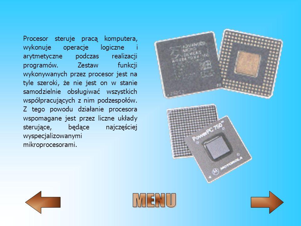 Procesor steruje pracą komputera, wykonuje operacje logiczne i arytmetyczne podczas realizacji programów. Zestaw funkcji wykonywanych przez procesor j