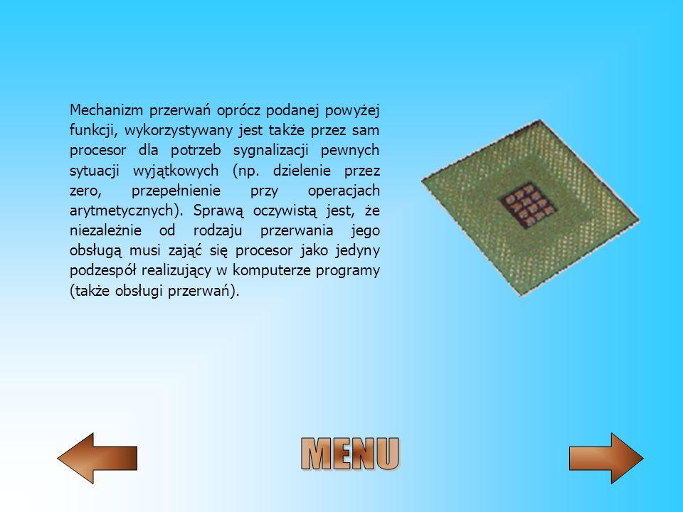 Mechanizm przerwań oprócz podanej powyżej funkcji, wykorzystywany jest także przez sam procesor dla potrzeb sygnalizacji pewnych sytuacji wyjątkowych