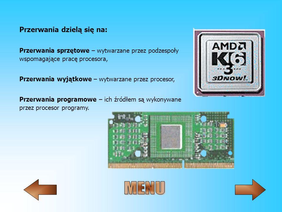 Przerwania dzielą się na: Przerwania sprzętowe – wytwarzane przez podzespoły wspomagające pracę procesora, Przerwania wyjątkowe – wytwarzane przez pro