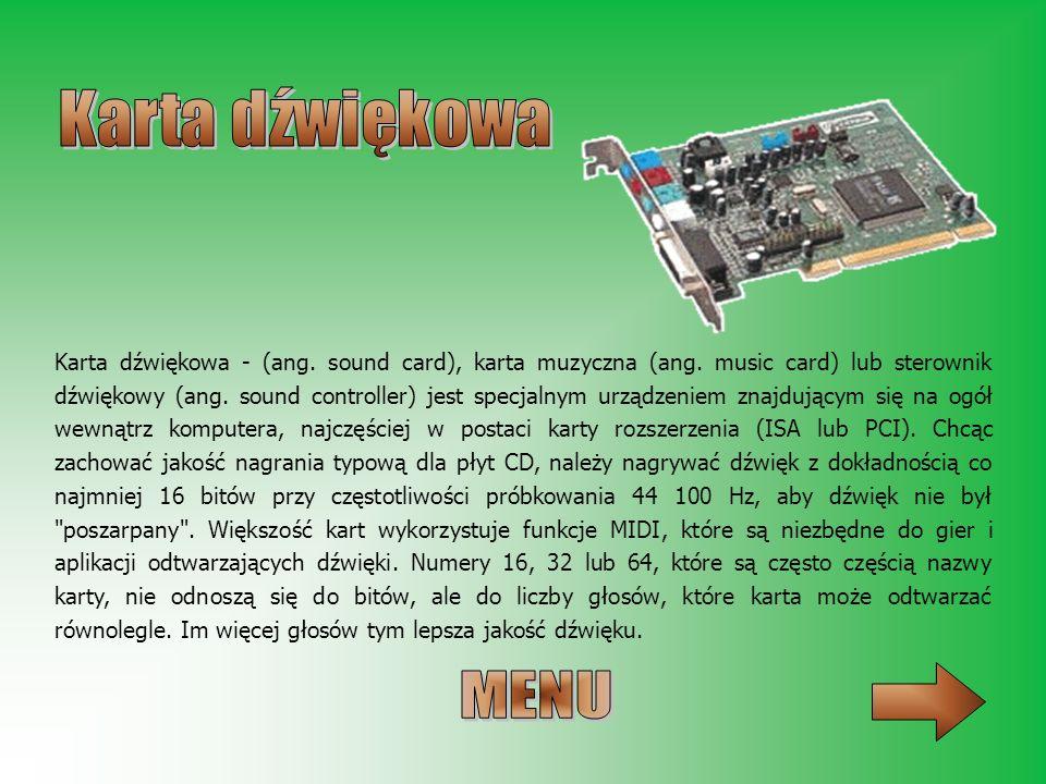 Karta dźwiękowa - (ang. sound card), karta muzyczna (ang. music card) lub sterownik dźwiękowy (ang. sound controller) jest specjalnym urządzeniem znaj