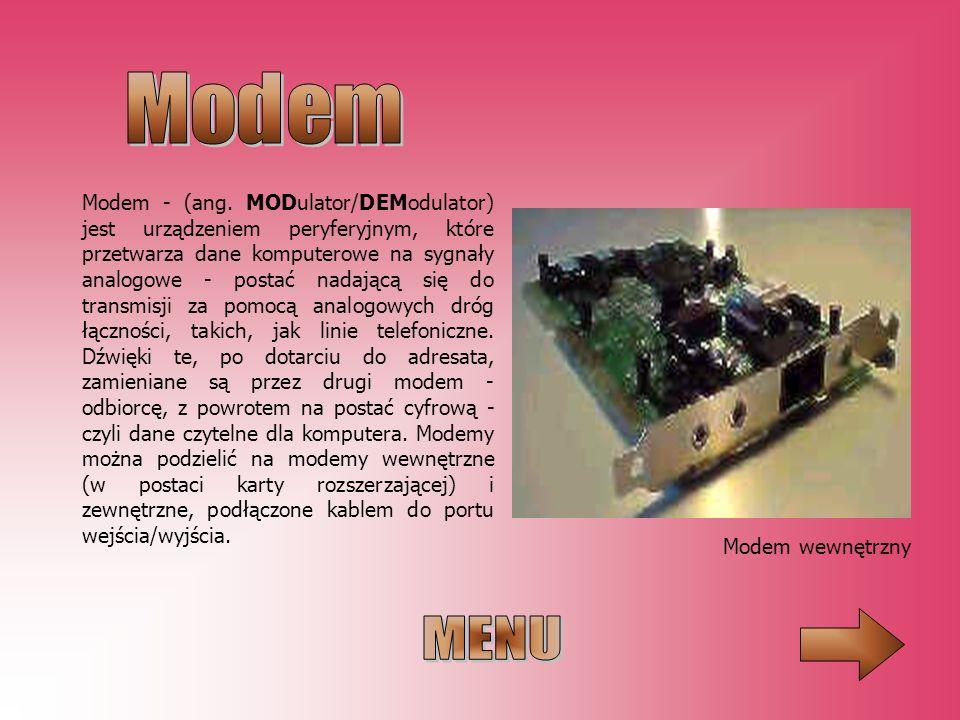 Modem - (ang. MODulator/DEModulator) jest urządzeniem peryferyjnym, które przetwarza dane komputerowe na sygnały analogowe - postać nadającą się do tr